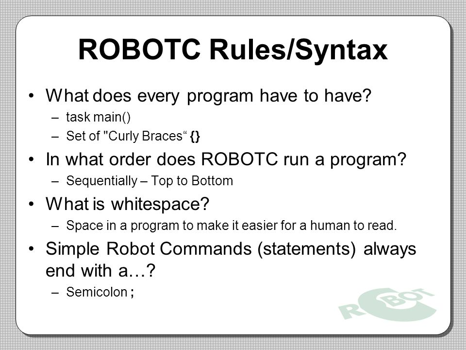 ROBOTC Rules/Syntax What does every program have to have