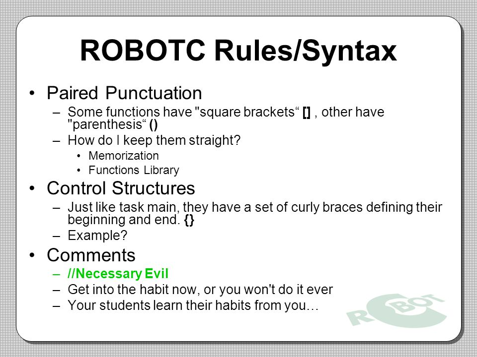 ROBOTC Rules/Syntax Paired Punctuation Control Structures Comments