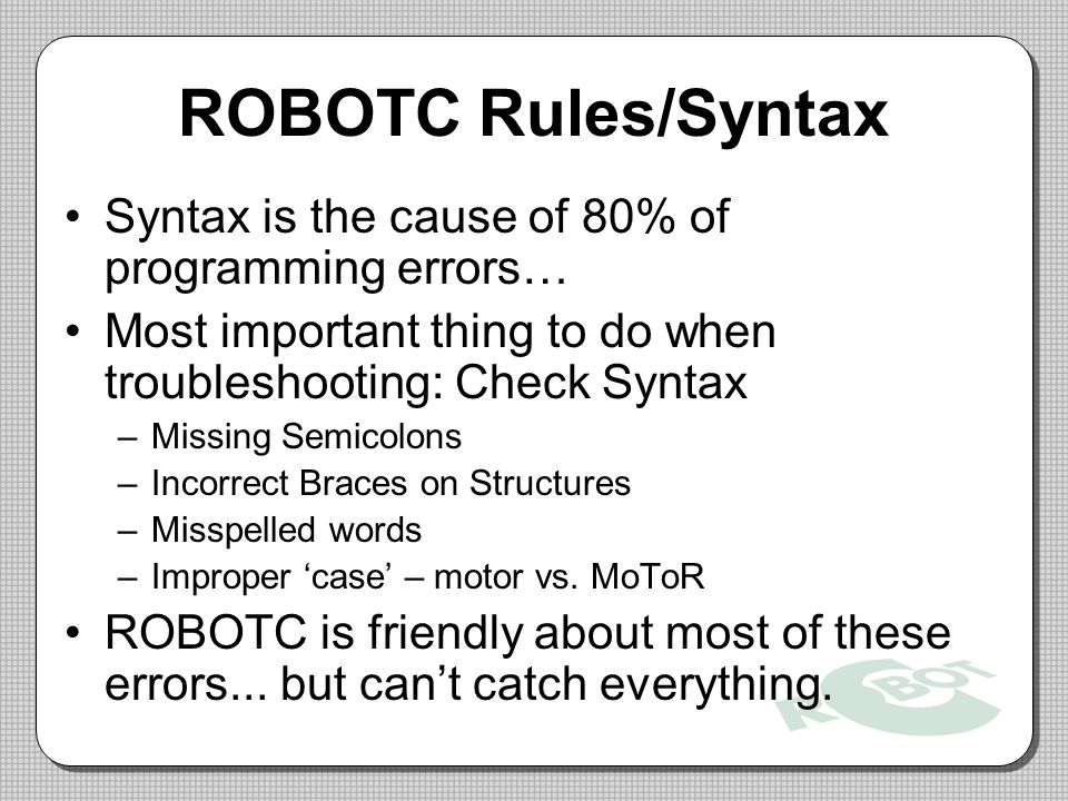 ROBOTC Rules/Syntax Syntax is the cause of 80% of programming errors…