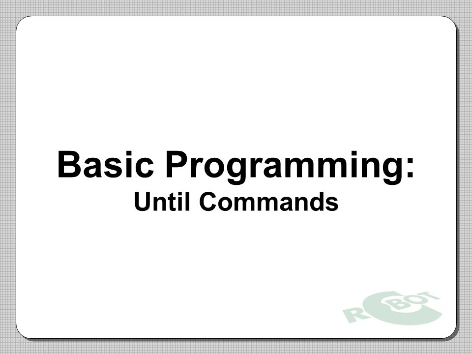 Basic Programming: Until Commands