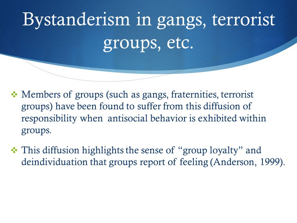 Bystanderism in gangs, terrorist groups, etc.