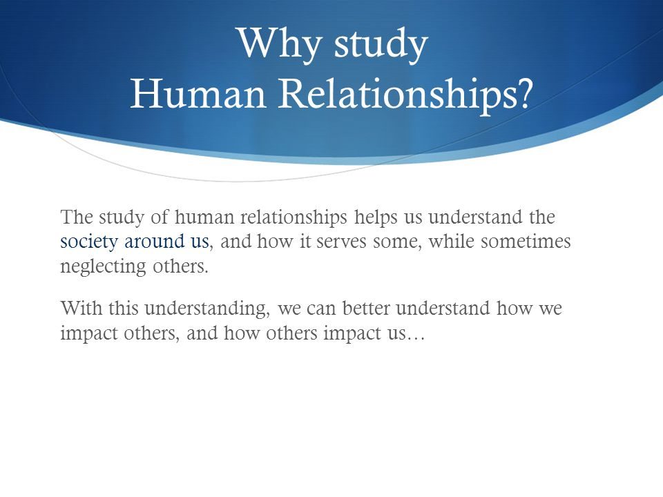 Why study Human Relationships
