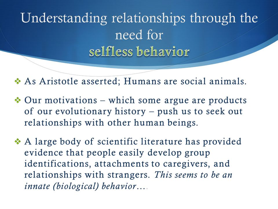 Understanding relationships through the need for selfless behavior