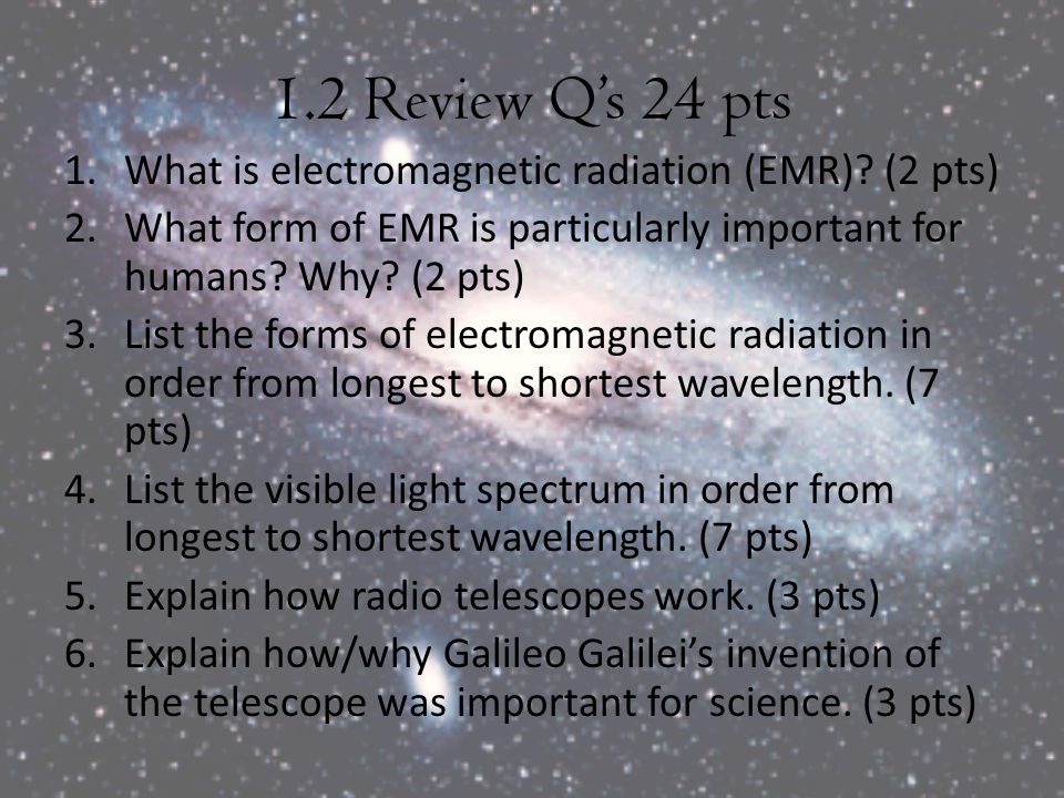 1.2 Review Q's 24 pts What is electromagnetic radiation (EMR) (2 pts)