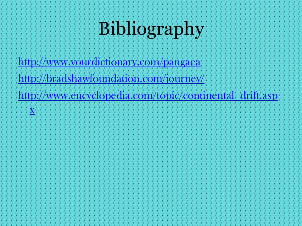 Bibliography http://www.yourdictionary.com/pangaea http://bradshawfoundation.com/journey/ http://www.encyclopedia.com/topic/continental_drift.aspx