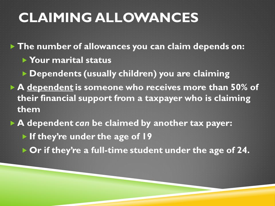 Claiming Allowances The number of allowances you can claim depends on: