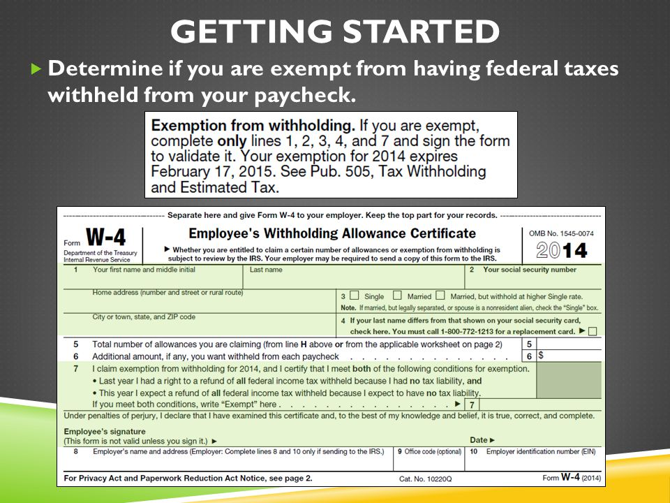 Getting Started Determine if you are exempt from having federal taxes withheld from your paycheck.