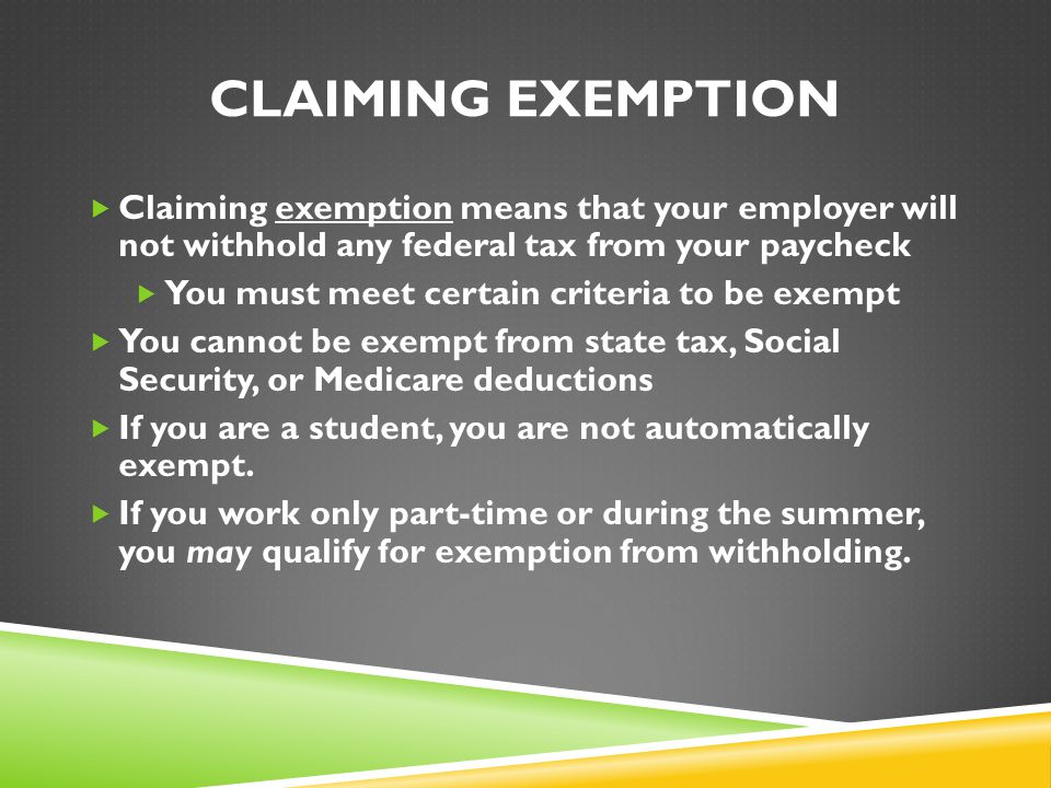Claiming Exemption Claiming exemption means that your employer will not withhold any federal tax from your paycheck.