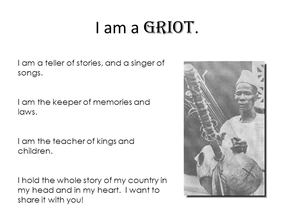 I am a griot. I am a teller of stories, and a singer of songs.