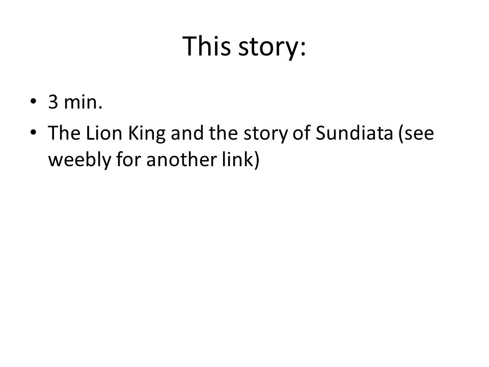 This story: 3 min. The Lion King and the story of Sundiata (see weebly for another link)