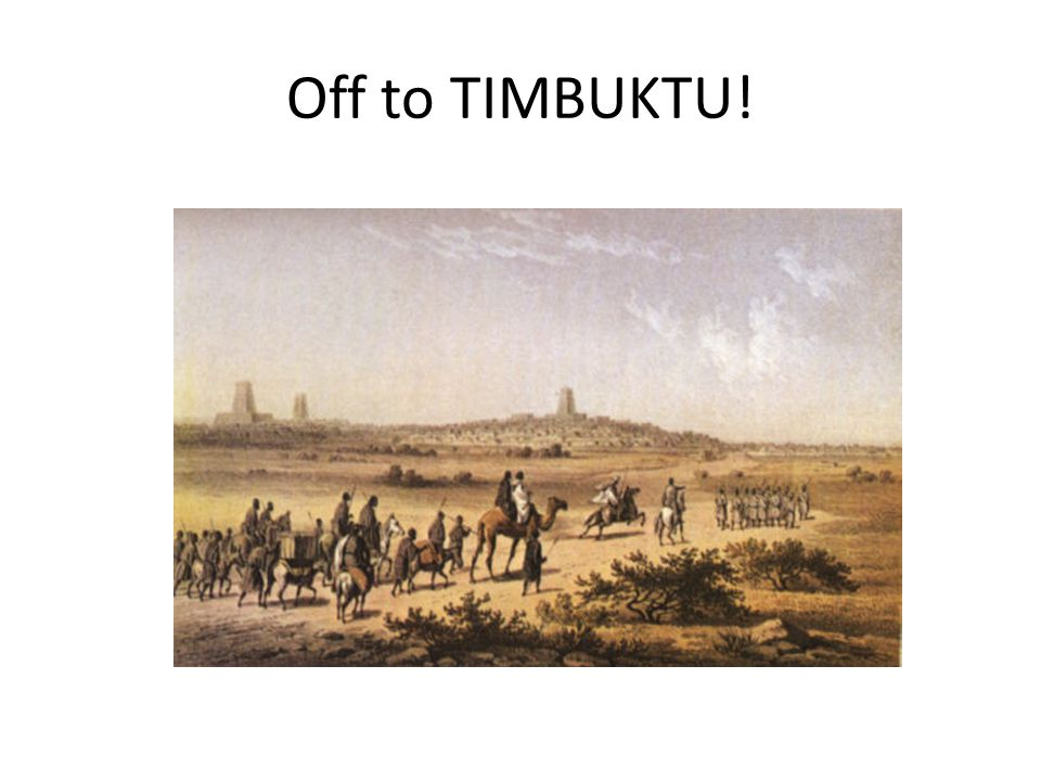 Off to TIMBUKTU!