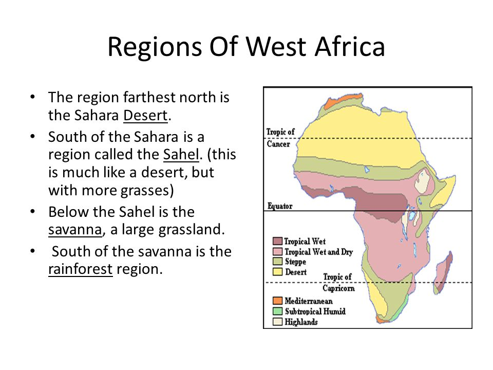 Regions Of West Africa The region farthest north is the Sahara Desert.