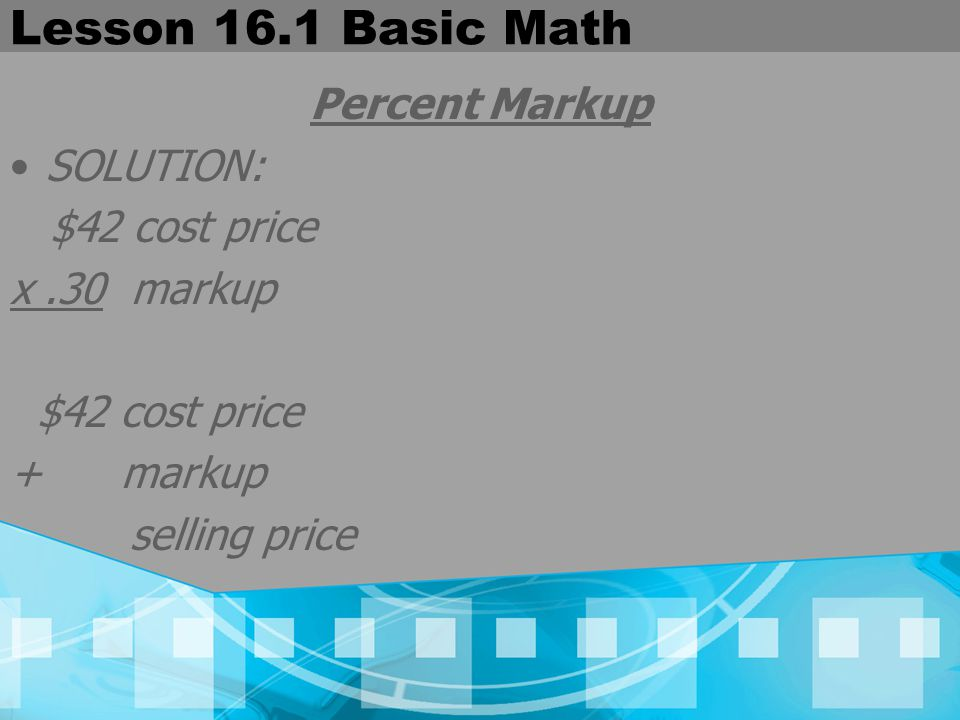 Lesson 16.1 Basic Math Percent Markup SOLUTION: $42 cost price