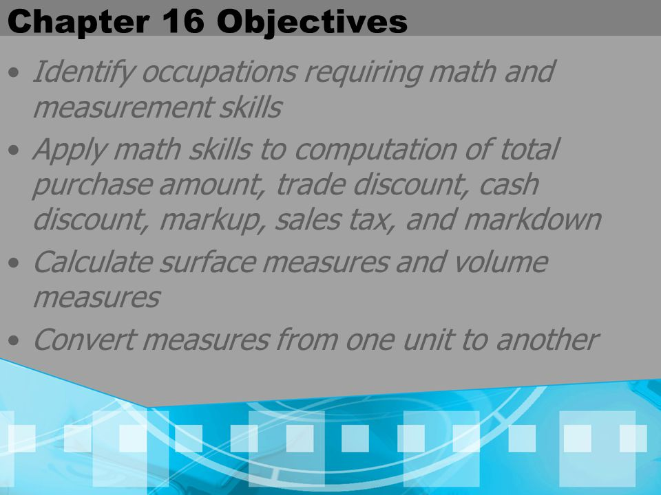 Chapter 16 Objectives Identify occupations requiring math and measurement skills.