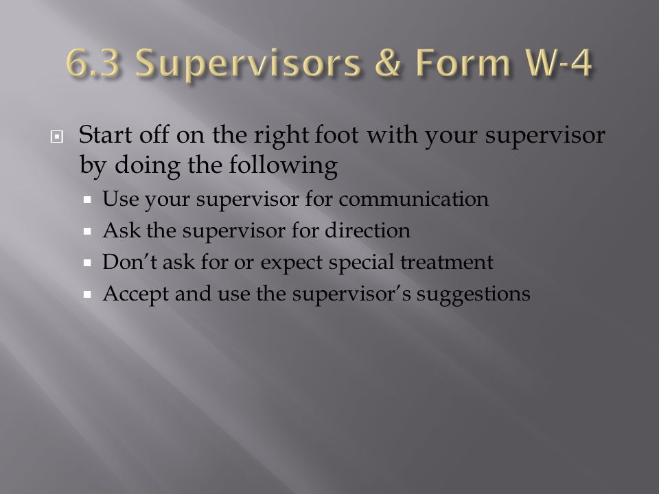 6.3 Supervisors & Form W-4 Start off on the right foot with your supervisor by doing the following.