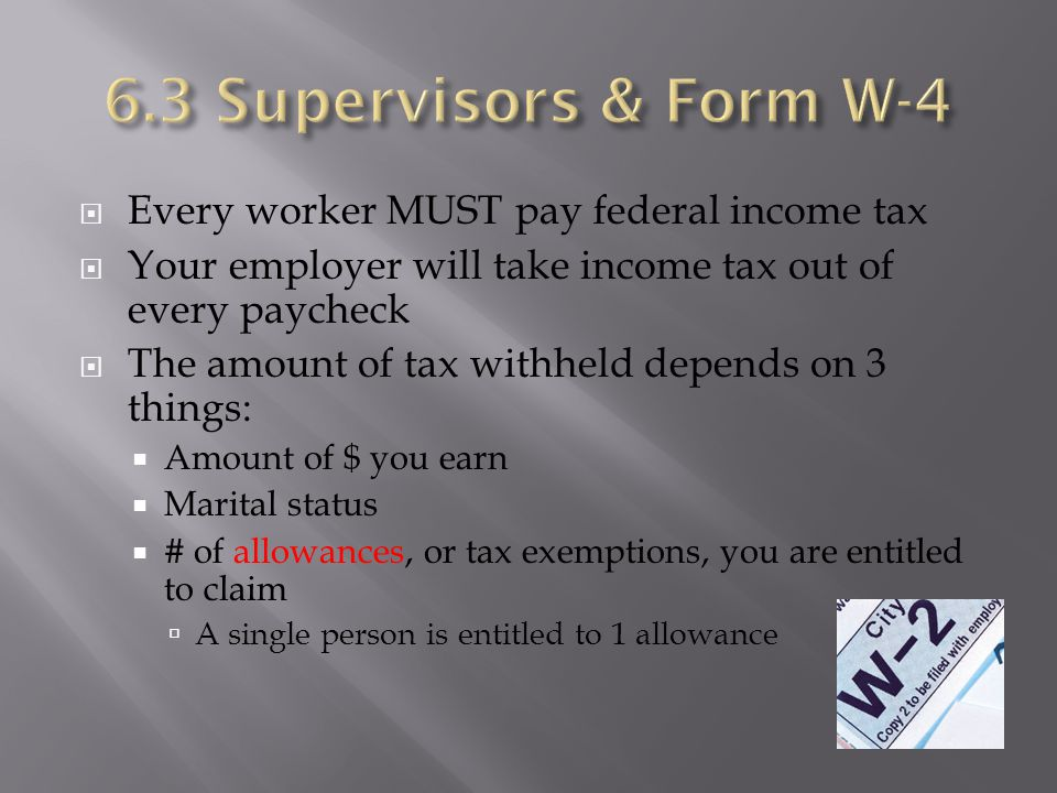 6.3 Supervisors & Form W-4 Every worker MUST pay federal income tax