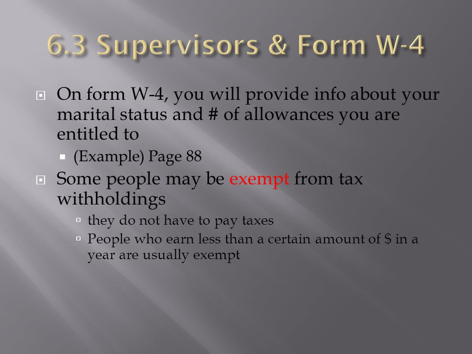 6.3 Supervisors & Form W-4 On form W-4, you will provide info about your marital status and # of allowances you are entitled to.