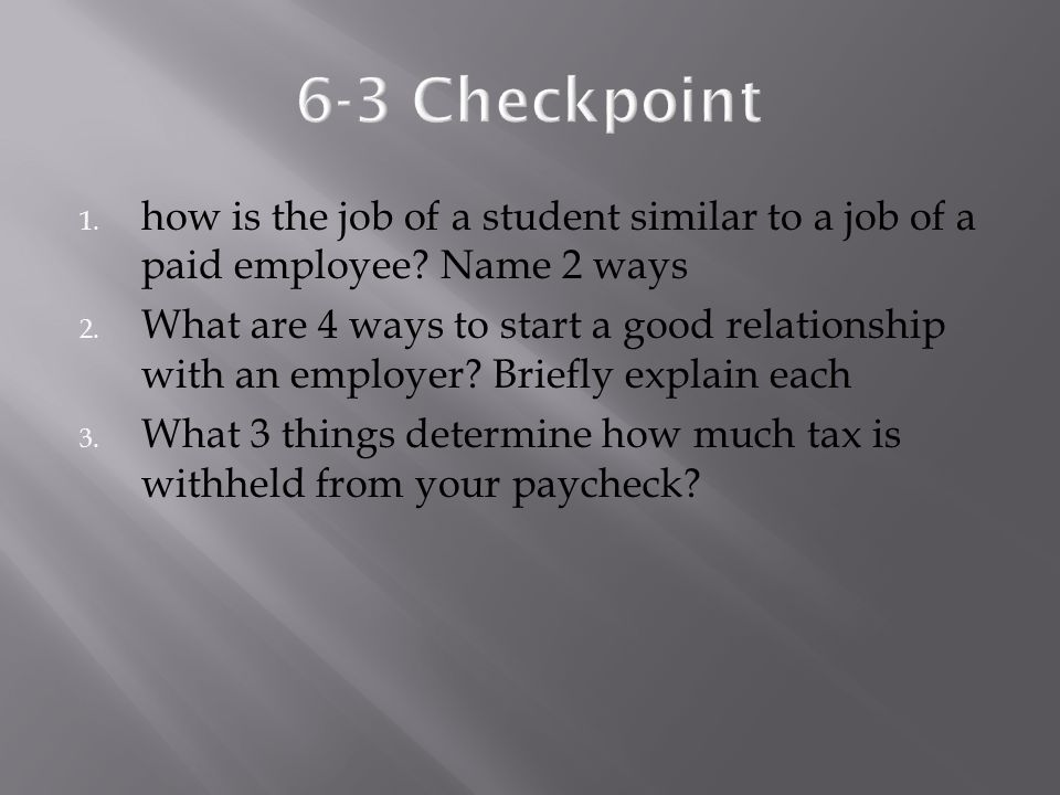 6-3 Checkpoint how is the job of a student similar to a job of a paid employee Name 2 ways.