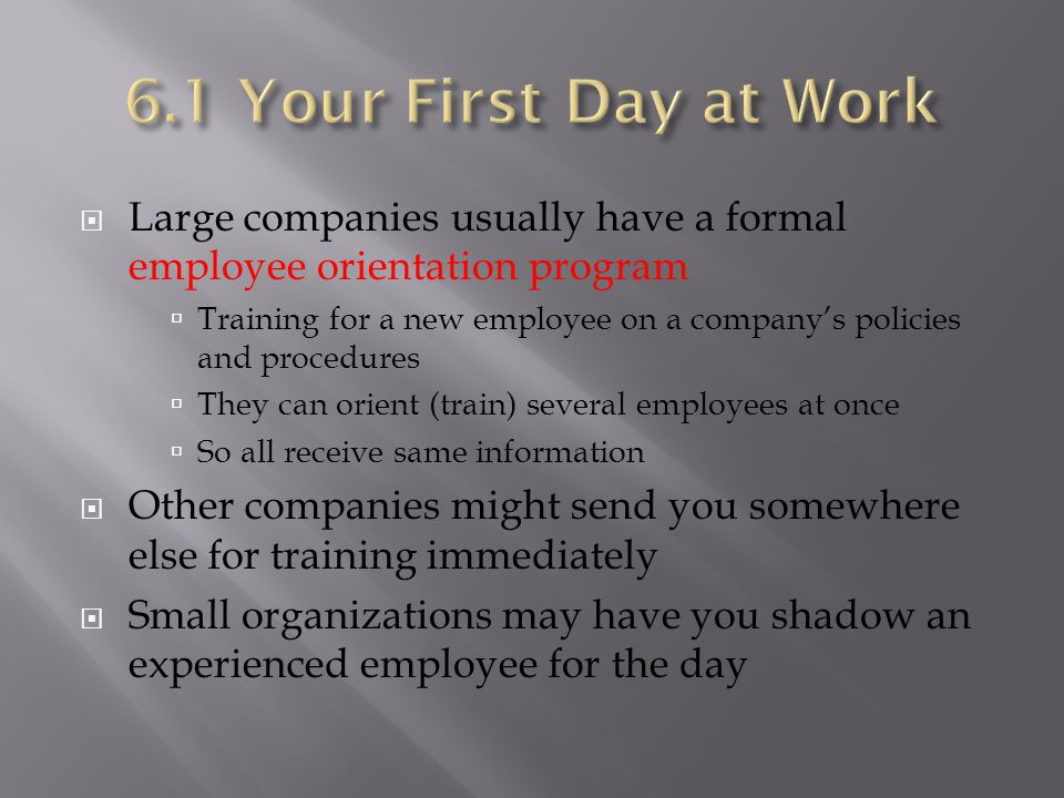 6.1 Your First Day at Work Large companies usually have a formal employee orientation program.