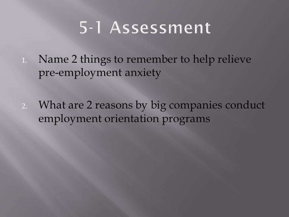 5-1 Assessment Name 2 things to remember to help relieve pre-employment anxiety.