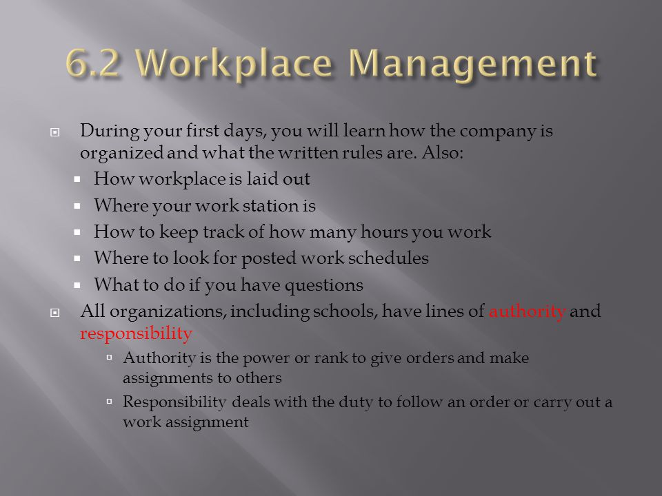 6.2 Workplace Management During your first days, you will learn how the company is organized and what the written rules are. Also: