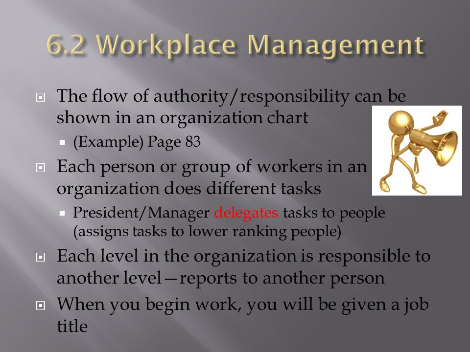 6.2 Workplace Management The flow of authority/responsibility can be shown in an organization chart.