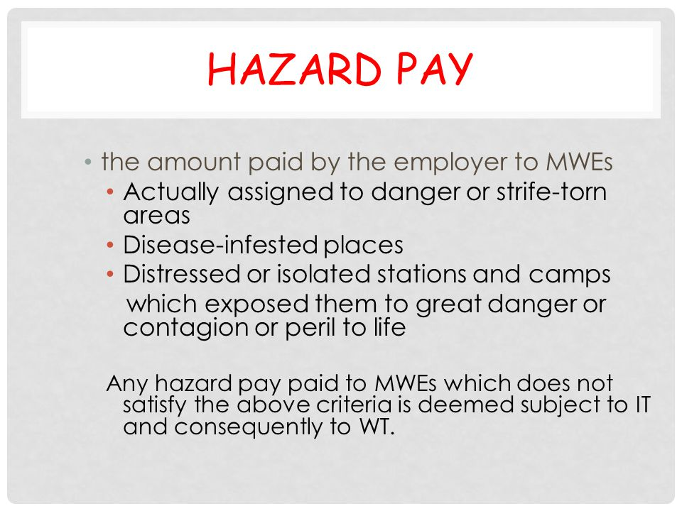 Hazard Pay the amount paid by the employer to MWEs