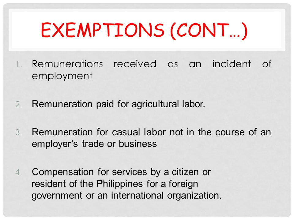 Exemptions (cont…) Remunerations received as an incident of employment