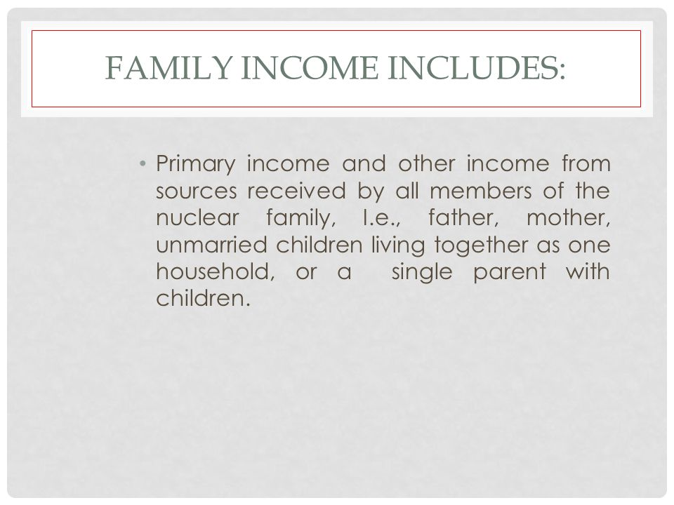 Family Income includes: