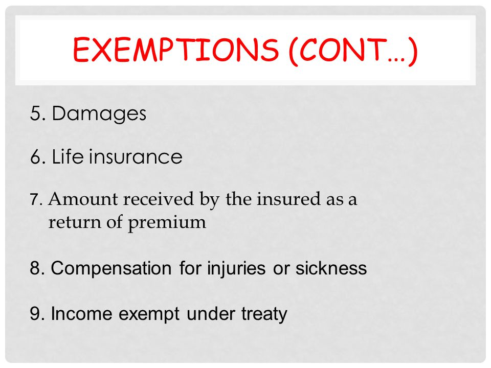 Exemptions (cont…) 5. Damages 6. Life insurance return of premium