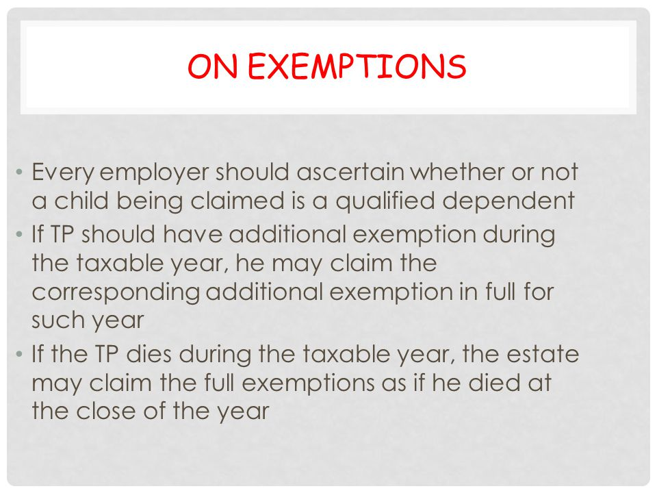 On exemptions Every employer should ascertain whether or not a child being claimed is a qualified dependent.