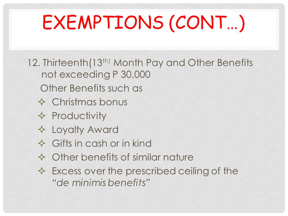 Exemptions (cont…) 12. Thirteenth(13th) Month Pay and Other Benefits not exceeding P 30,000. Other Benefits such as.