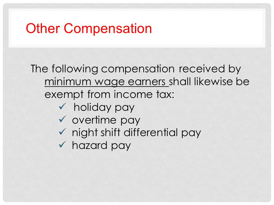 Other Compensation The following compensation received by minimum wage earners shall likewise be exempt from income tax: