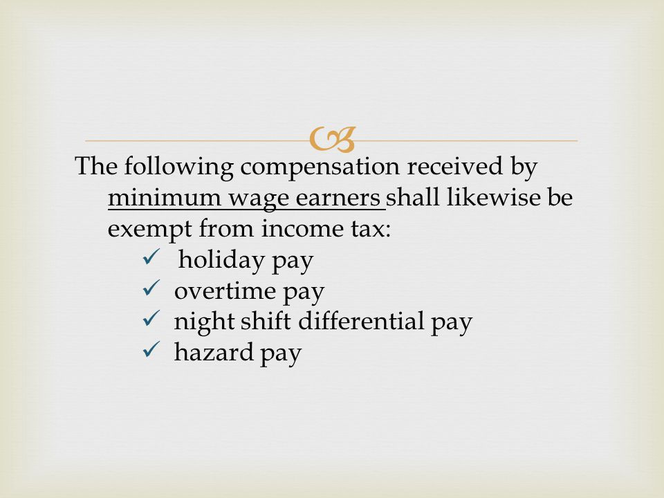 The following compensation received by minimum wage earners shall likewise be exempt from income tax: