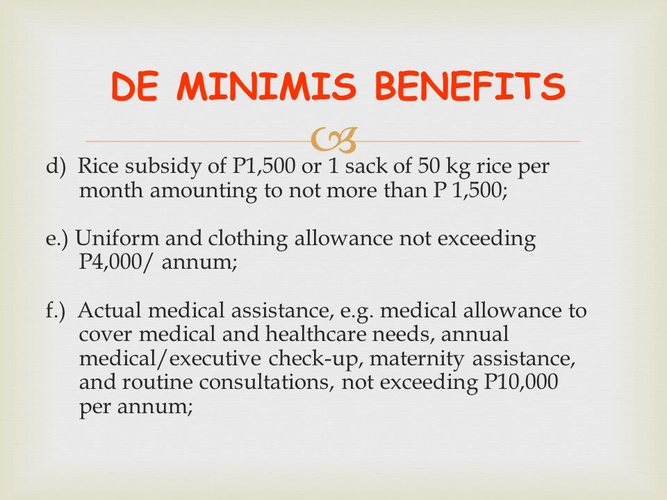 DE MINIMIS BENEFITS d) Rice subsidy of P1,500 or 1 sack of 50 kg rice per. month amounting to not more than P 1,500;