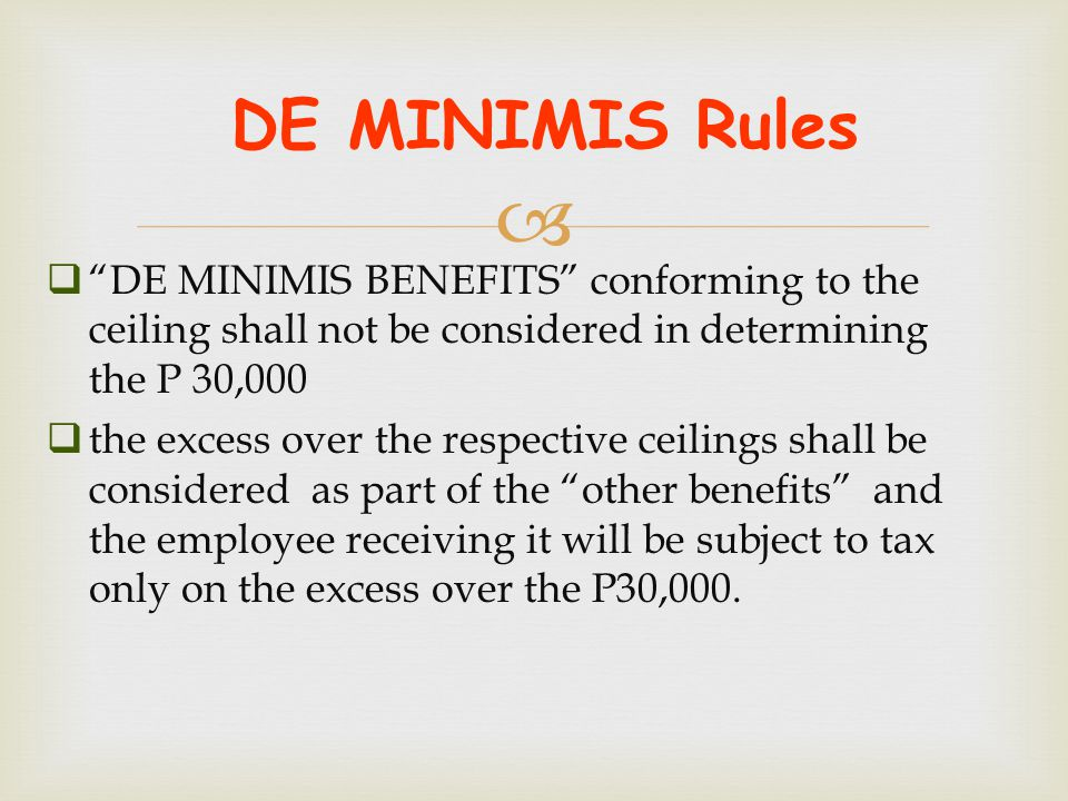 DE MINIMIS Rules DE MINIMIS BENEFITS conforming to the ceiling shall not be considered in determining the P 30,000.