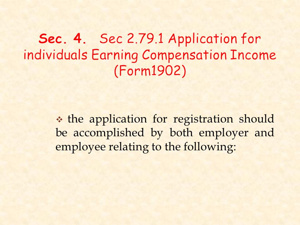 Sec. 4. Sec 2.79.1 Application for individuals Earning Compensation Income (Form1902)