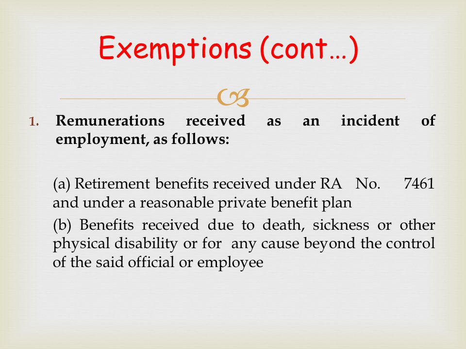 Exemptions (cont…) Remunerations received as an incident of employment, as follows: