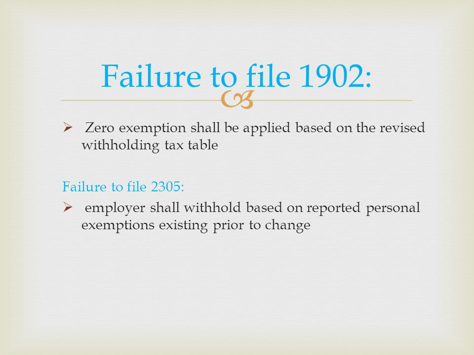 Failure to file 1902: Zero exemption shall be applied based on the revised withholding tax table. Failure to file 2305: