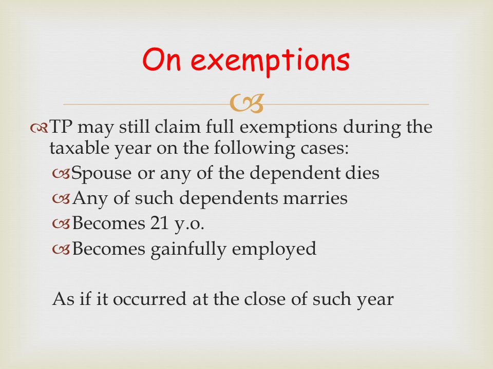 On exemptions TP may still claim full exemptions during the taxable year on the following cases: Spouse or any of the dependent dies.