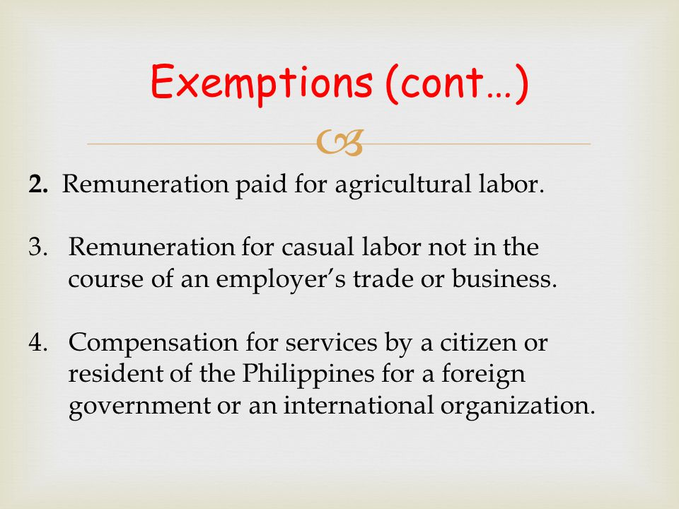 Exemptions (cont…) 2. Remuneration paid for agricultural labor.