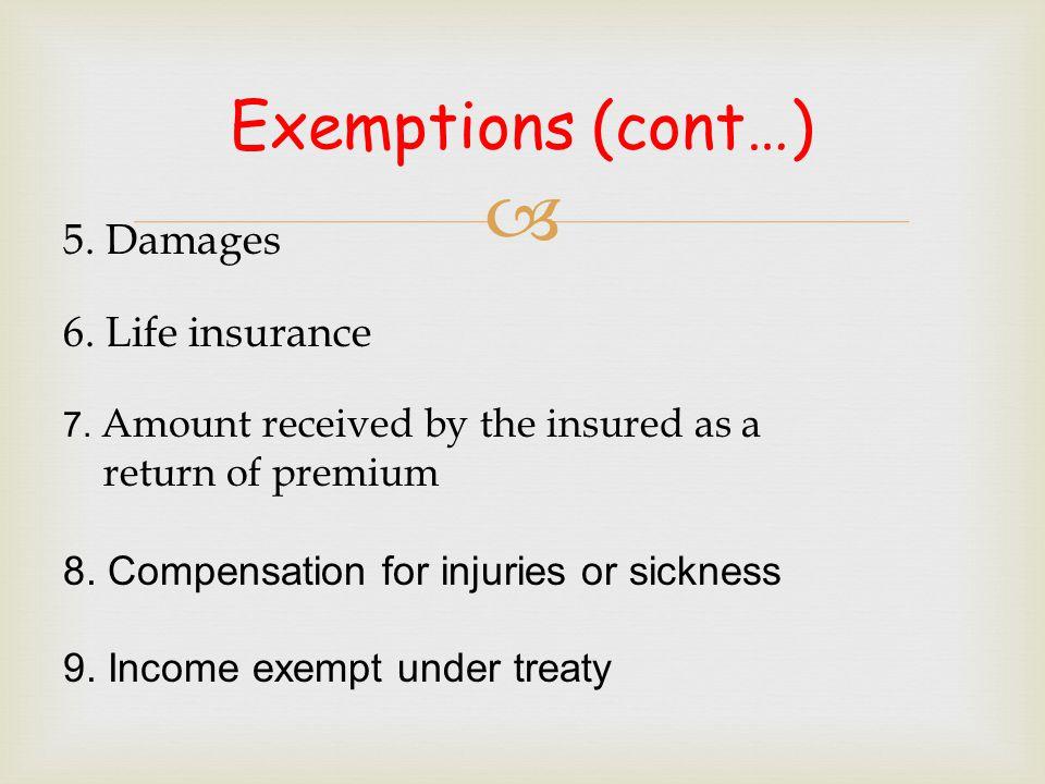 Exemptions (cont…) 5. Damages 6. Life insurance return of premium