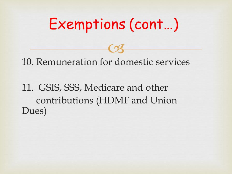 Exemptions (cont…) 10. Remuneration for domestic services 11.