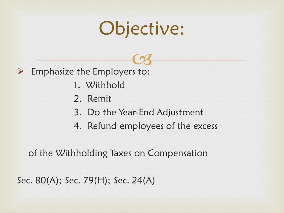 Objective: Emphasize the Employers to: 1. Withhold 2. Remit