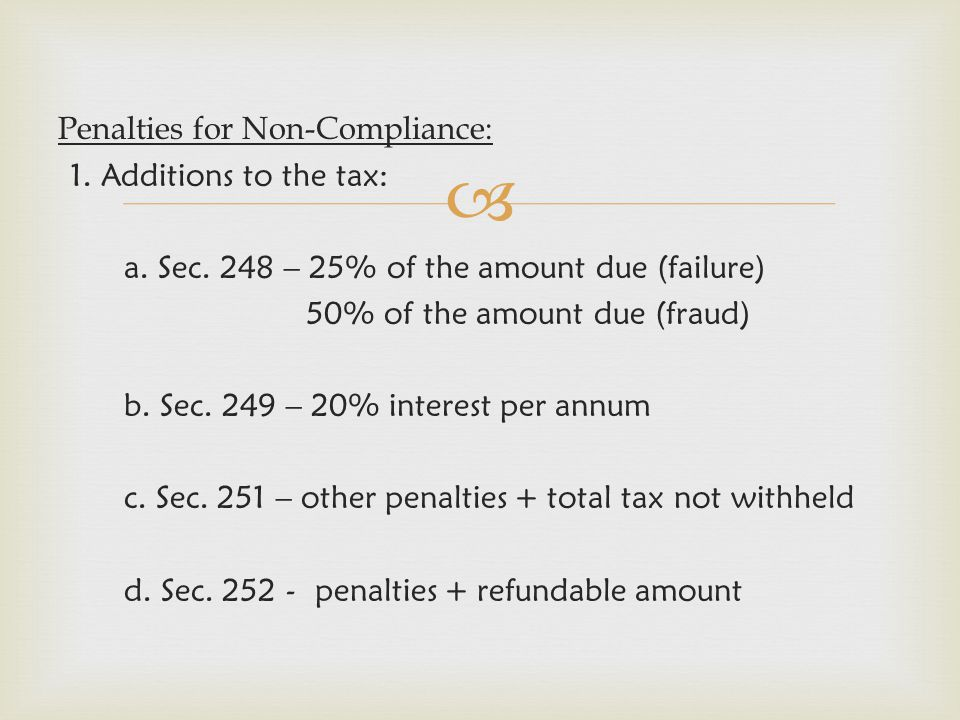 Penalties for Non-Compliance: 1. Additions to the tax: a. Sec
