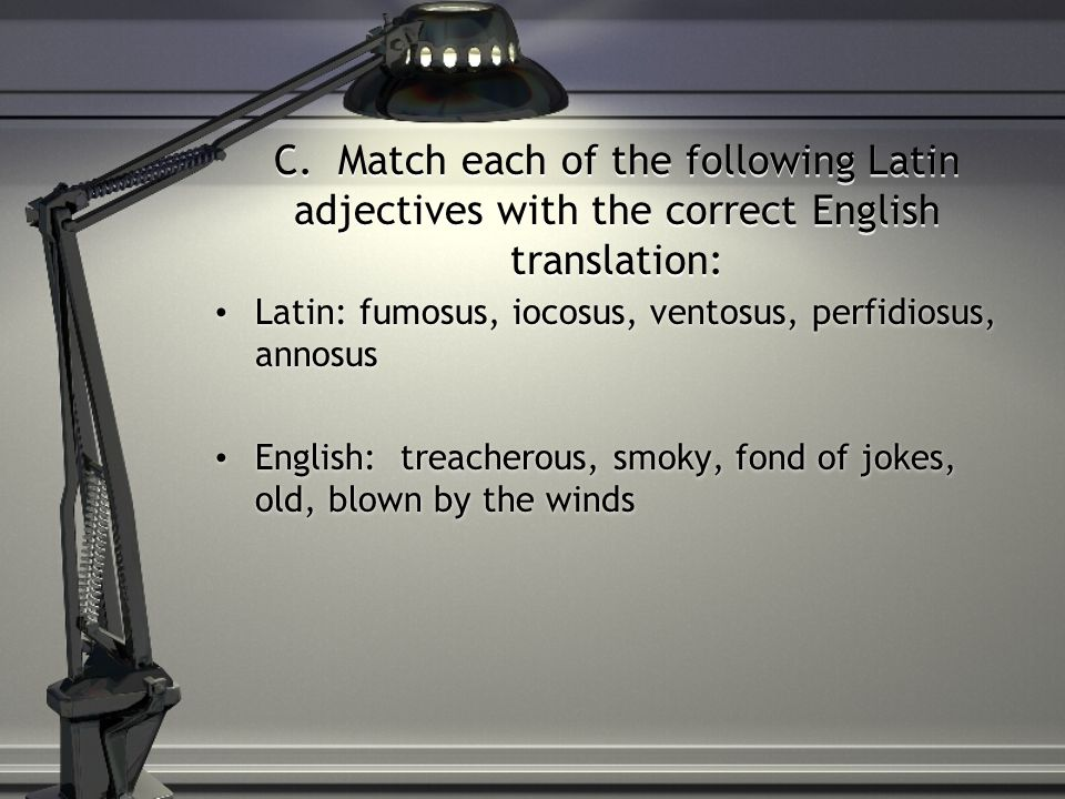 C. Match each of the following Latin adjectives with the correct English translation: