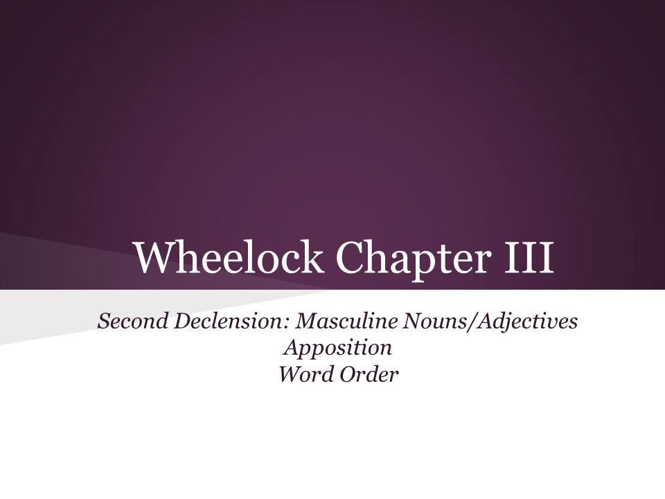 Second Declension: Masculine Nouns/Adjectives Apposition Word Order