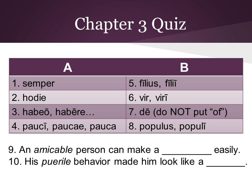 Chapter 3 Quiz A B 1. semper 5. fīlius, fīliī 2. hodie 6. vir, virī