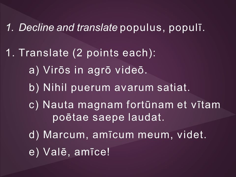 Decline and translate populus, populī. Translate (2 points each):