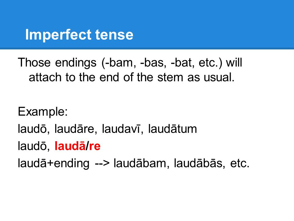 Imperfect tense Those endings (-bam, -bas, -bat, etc.) will attach to the end of the stem as usual.